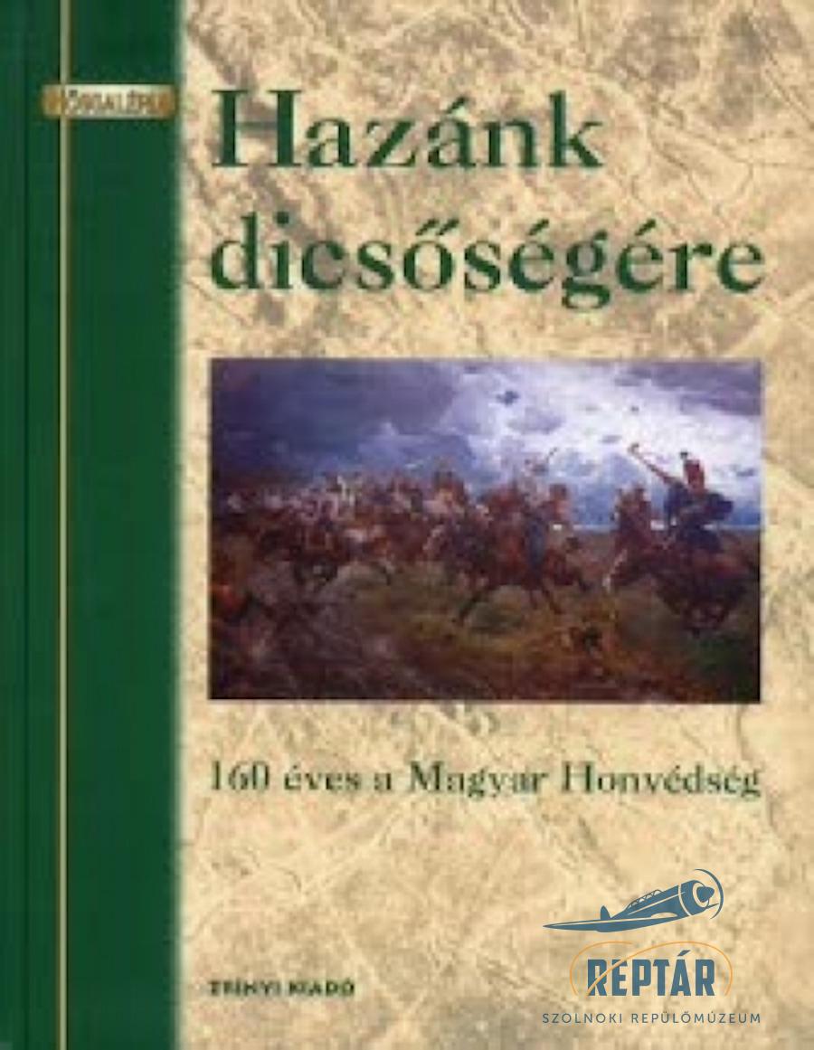Hazánk dicsőségére - 160 éves a Magyar Honvédség