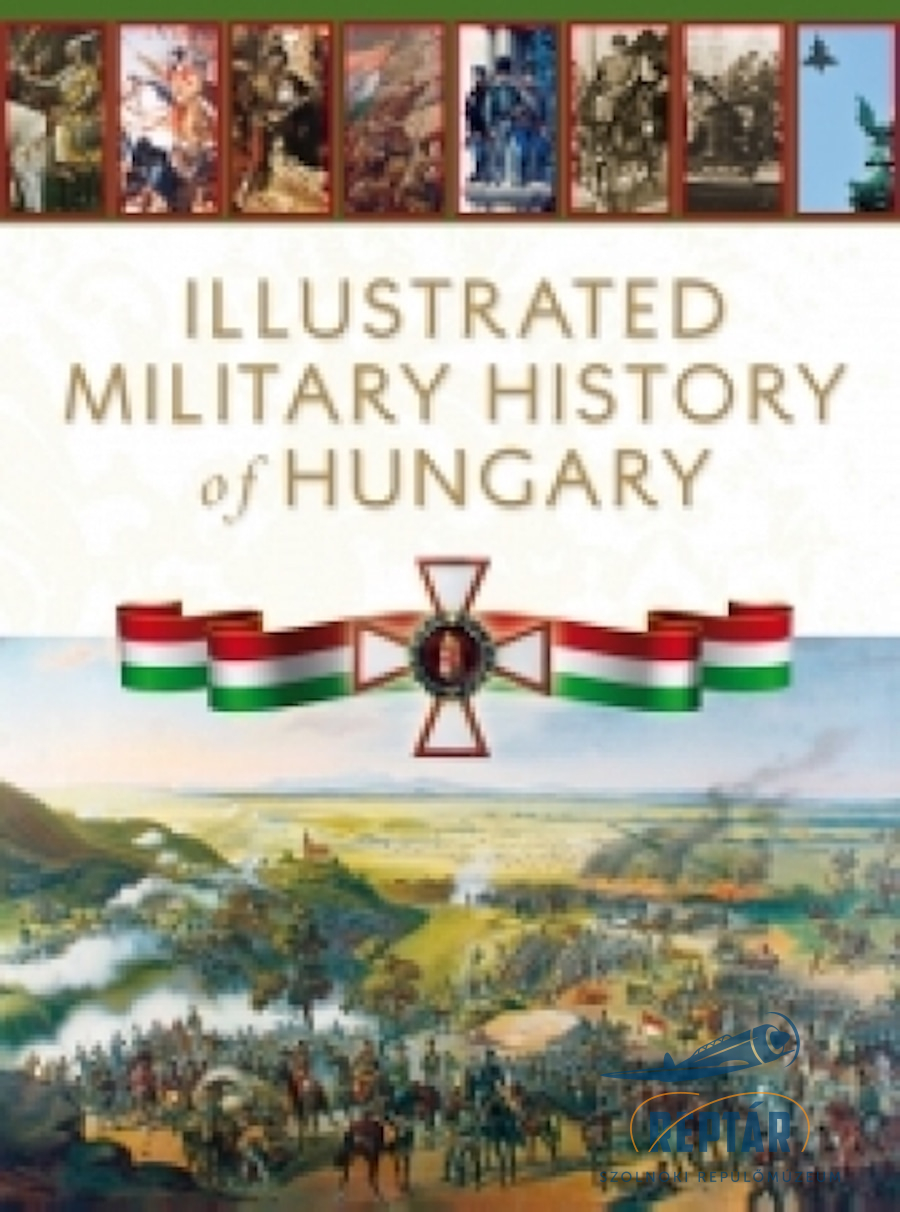 Illustrated Military History of Hungary (2012)