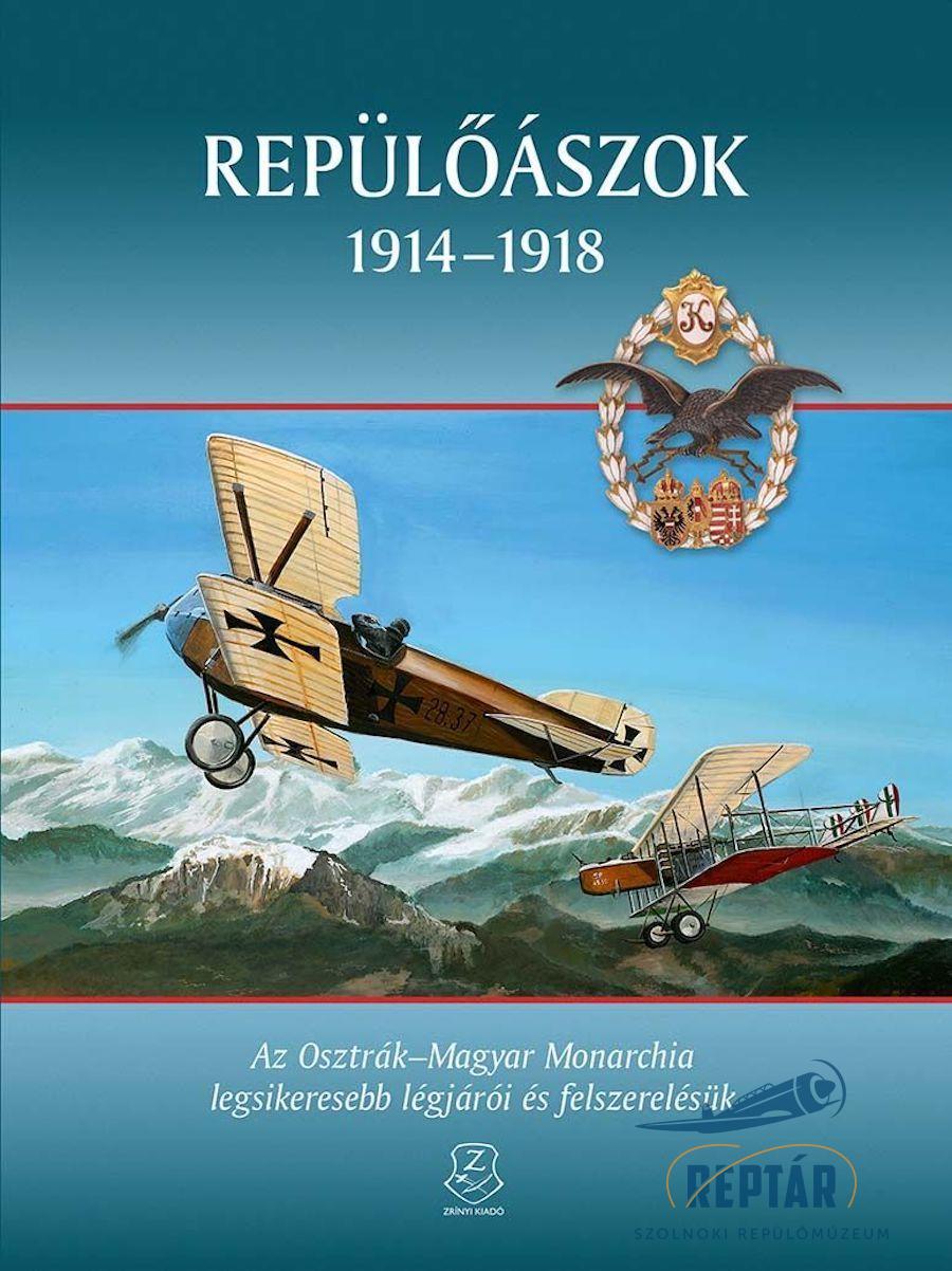 Repülőászok 1914 - 1918 (2015) - Az Osztrák-Magyar Monarchia legsikeresebb légjárói és felszerelésük